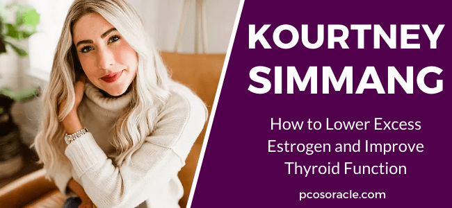 Kourtney Simmang- how to lower excess estrogen and improve thyroid function ep69