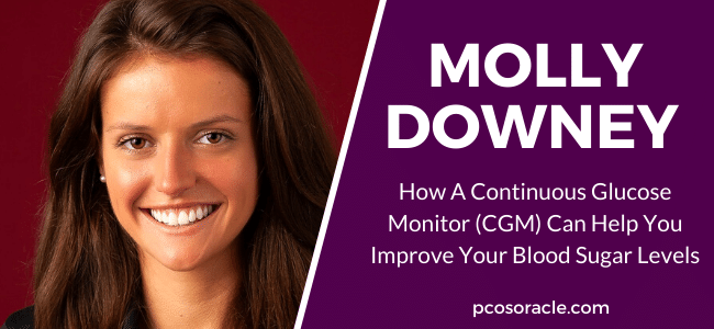 Molly Downey (NutriSense) How A Continuous Glucose Monitor Can Help You Improve Your Blood Sugar Levels pcos oracle podcast